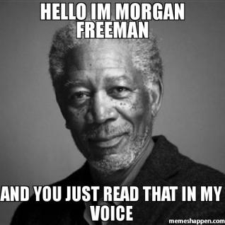 Hello-im-morgan-freeman-and-you-just-read-that-in-my-voice-meme-34740.jpg